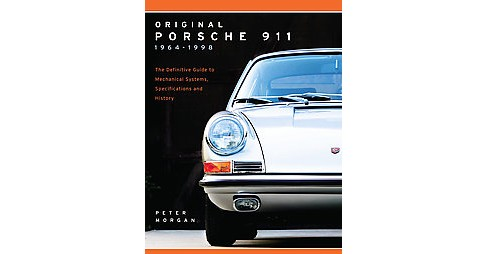 Original Porsche 911 1964-1998 : The Definitive Guide to Mechanical Systems, Specifications and History - image 1 of 1