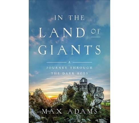 In the Land of Giants : A Journey Through the Dark Ages (Reprint) (Paperback) (Max Adams) - image 1 of 1