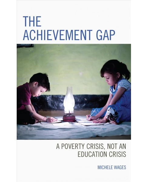 Achievement Gap : A Poverty Crisis, Not an Education Crisis -  by Michele Wages (Hardcover) - image 1 of 1