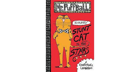Mr. Puffball : Stunt Cat to the Stars (Hardcover) (Constance Lombardo) - image 1 of 1