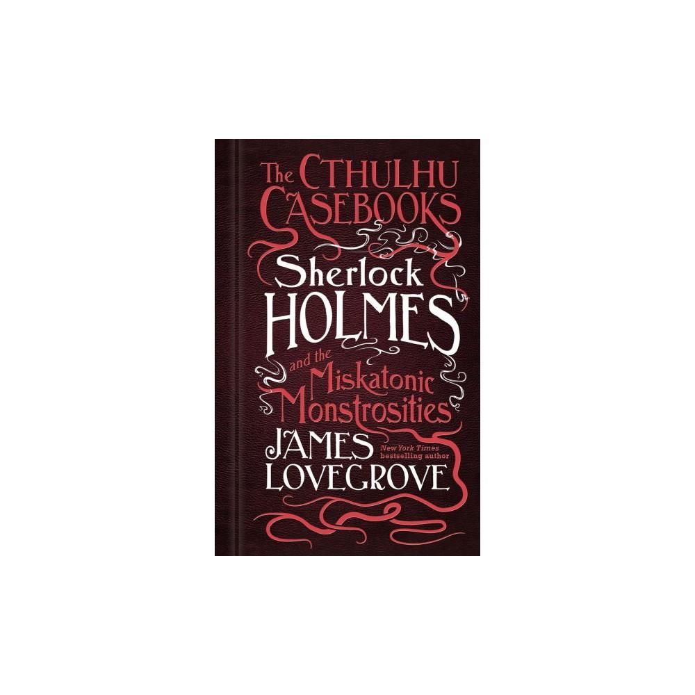 Sherlock Holmes and the Miskatonic Monstrosities - by James Lovegrove (Paperback)