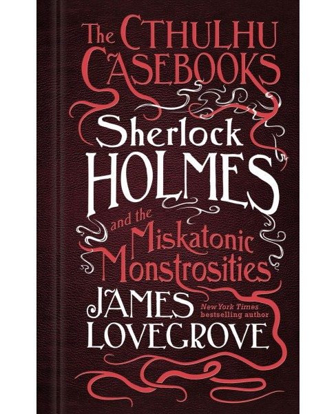 Sherlock Holmes and the Miskatonic Monstrosities -  Reprint by James Lovegrove (Paperback) - image 1 of 1