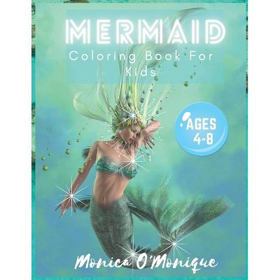 Mermaid coloring book for kids ages 4-8 - by  Monica O'Monique (Paperback)