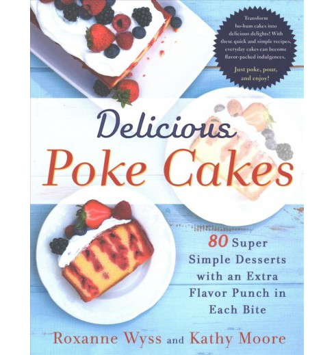 Delicious Poke Cakes : 80 Super Simple Desserts With an Extra Flavor Punch in Each Bite -  (Paperback) - image 1 of 1