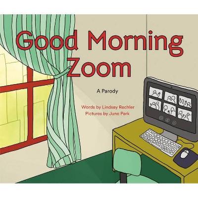 Good Morning Zoom - by Lindsay Rechler (Hardcover)