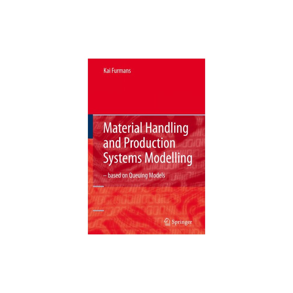 Optimization of Material Handling And Production Systems - by Kai Furmans (Hardcover)