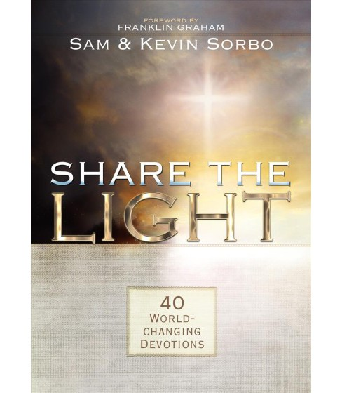 Share the Light : 40 World-Changing Devotions -  by Sam Sorbo & Kevin Sorbo (Paperback) - image 1 of 1
