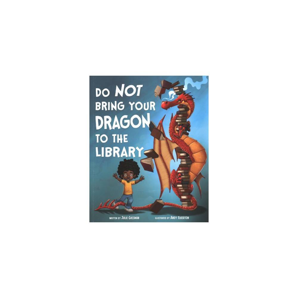 Do Not Bring Your Dragon to the Library - by Julie Gassman (Paperback)