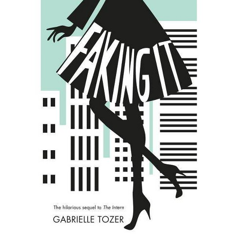 Faking It (the Intern, Book 2) - 2 Edition by  Gabrielle Tozer (Paperback) - image 1 of 1