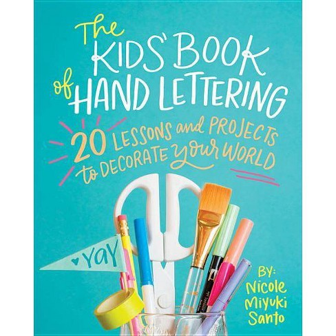 The Kids' Book of Hand Lettering - by  Nicole Miyuki Santo (Paperback) - image 1 of 1