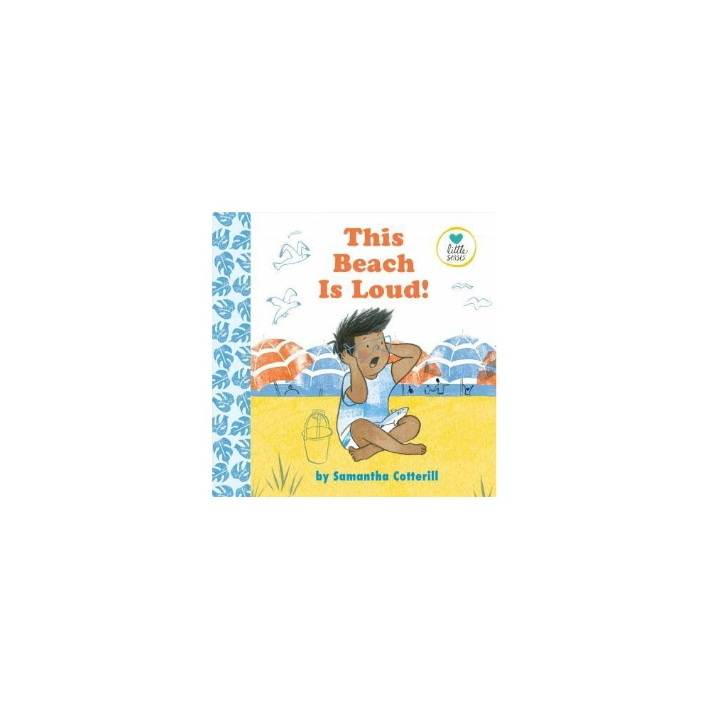 This Beach Is Loud! - (Little Senses) by Samantha Cotterill (School And Library)