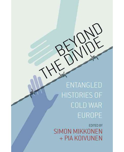 Beyond the Divide : Entangled Histories of Cold War Europe (Hardcover) - image 1 of 1