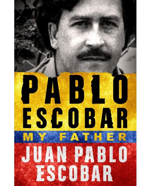 Pablo Escobar : My Father (Hardcover) (Juan Pablo Escobar) - image 1 of 1