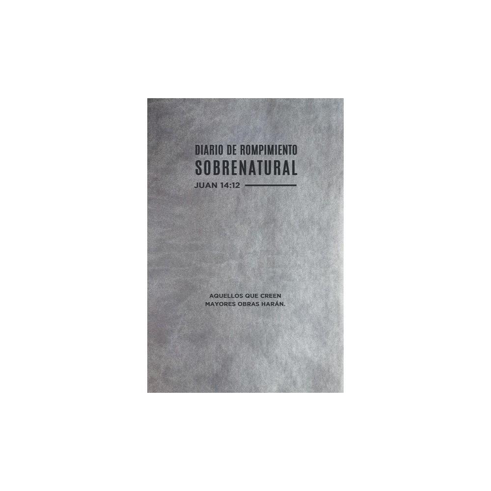 Diario de rompimiento sobrenatural / Supernatural Breakthrough Journal : Juan 14:12 - (Paperback)