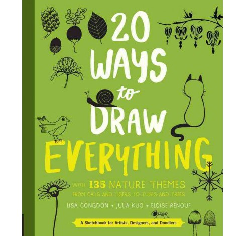 20 Ways to Draw Everything : With 135 Nature Themes from Cats and Tigers to Tulips and Trees (Paperback) - image 1 of 1