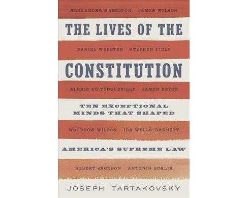 Lives of the Constitution : Ten Exceptional Minds That Shaped America's Supreme Law -  (Hardcover) - image 1 of 1