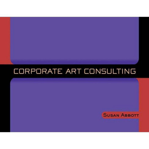 Corporate Art Consulting - by  Susan Abbott (Paperback) - image 1 of 1