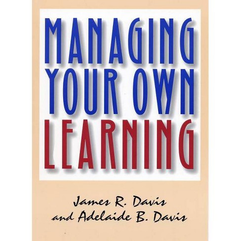 Managing Your Own Learning - by  James R Davis & Adelaide B Davis (Paperback) - image 1 of 1