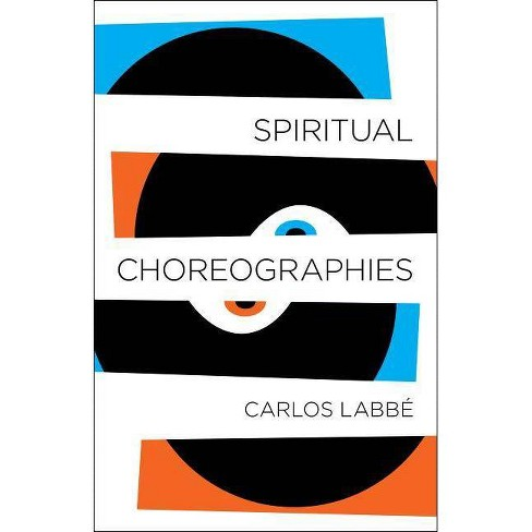 Spiritual Choreographies - by  Carlos Labbe (Paperback) - image 1 of 1