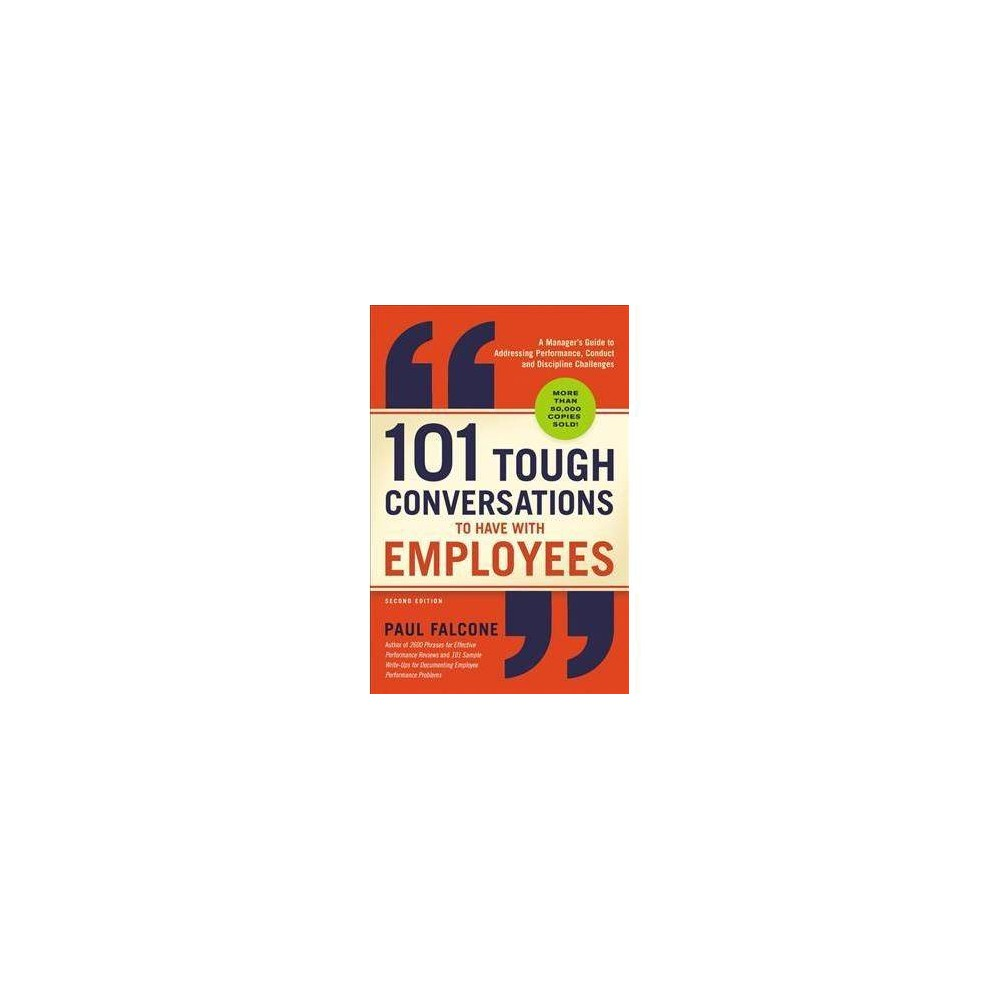 101 Tough Conversations to Have With Employees : A Manager's Guide to Addressing Performance, Conduct,