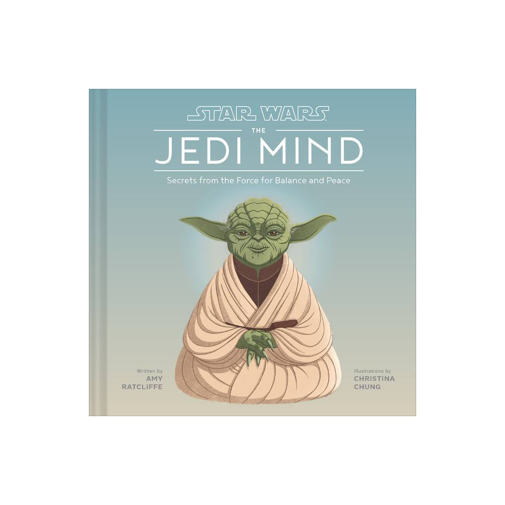 Star Wars The Jedi Mind Secrets From The Force For Balance And Peace By Amy Ratcliffe Hardcover