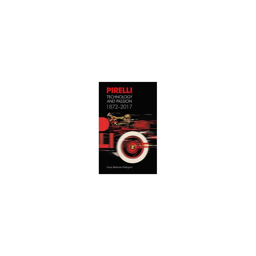 Pirelli : Technology and Passion 1872-2017 (Hardcover) (Carlo Bellavite Pelligrini)