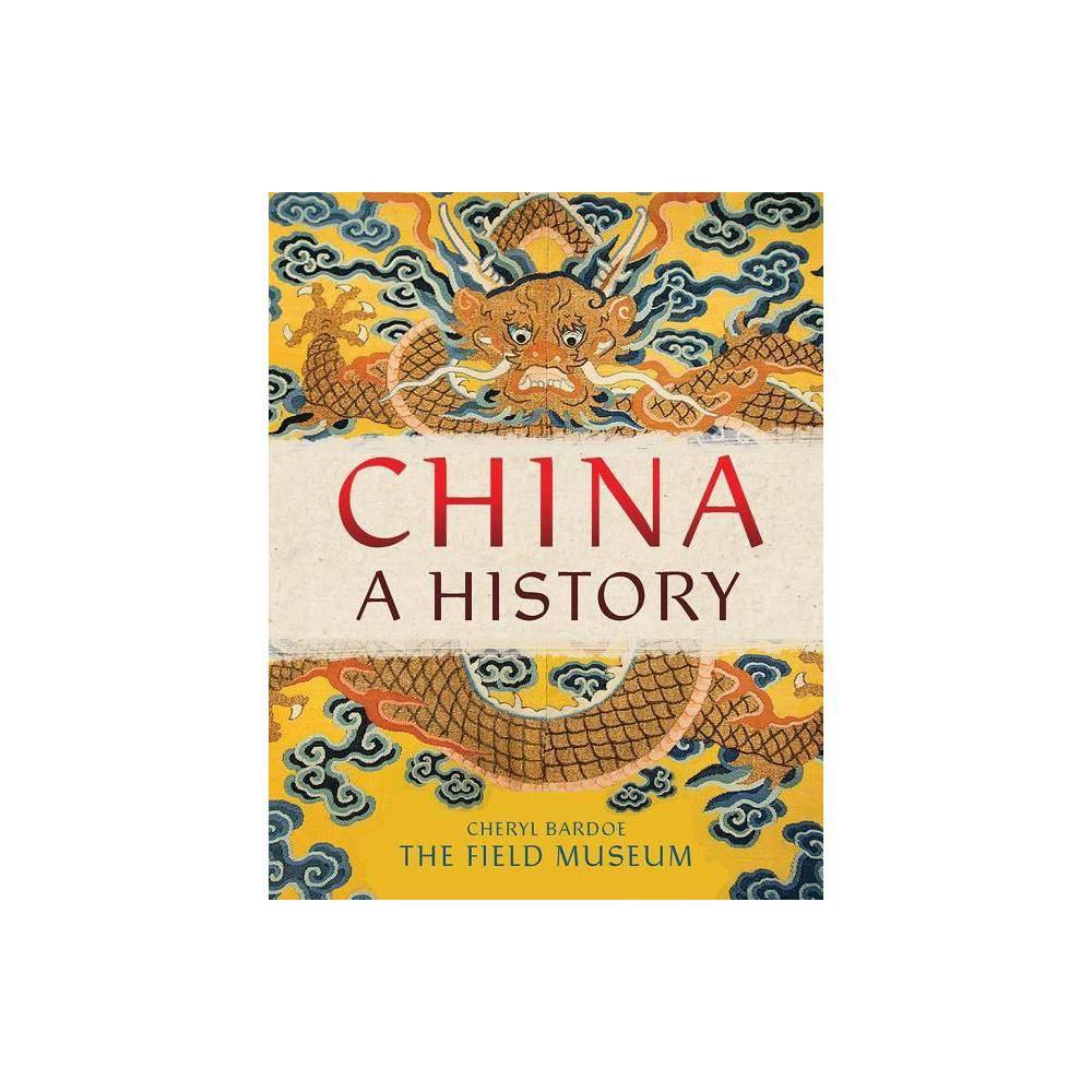 China A History By The Field Museum Cheryl Bardoe Hardcover