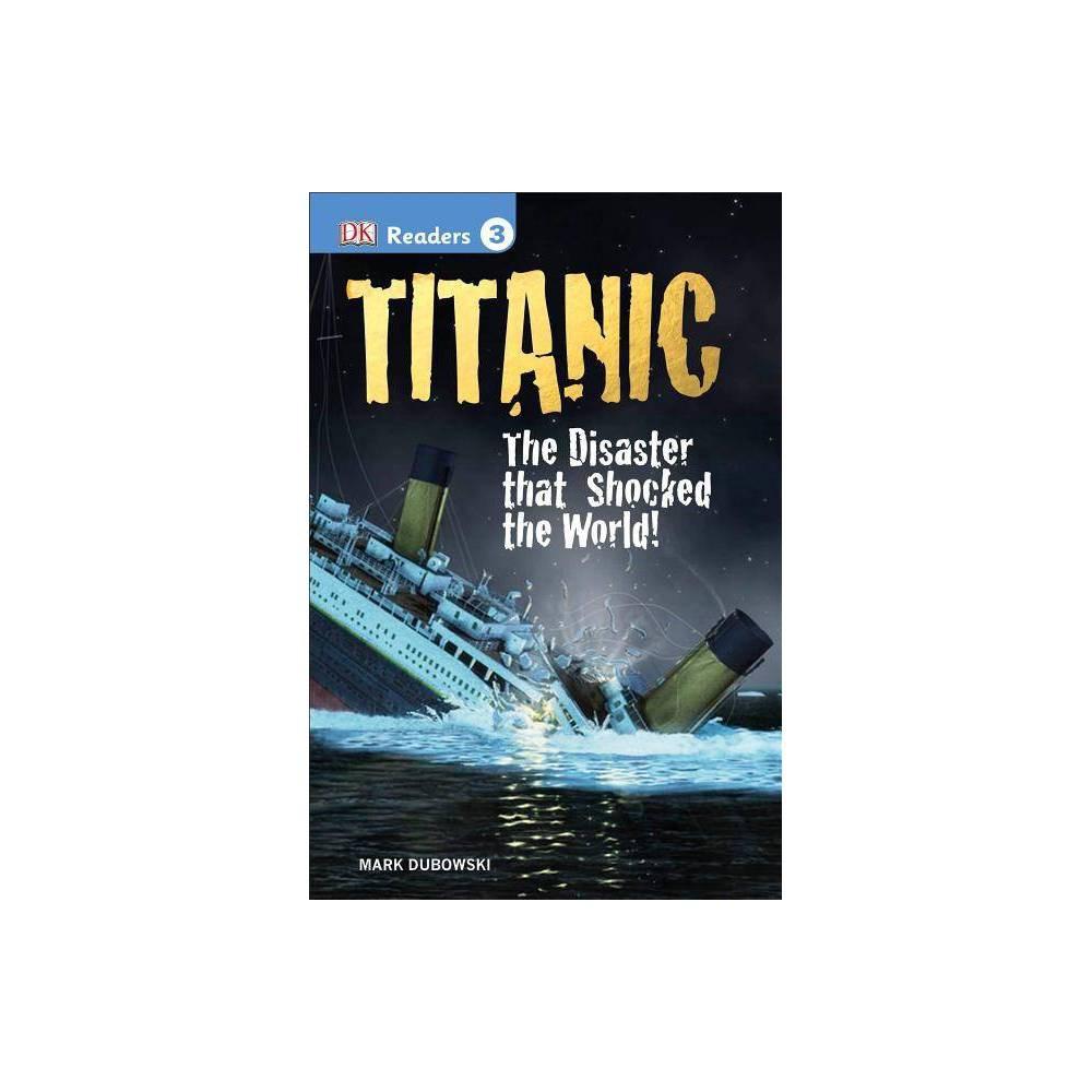 DK Readers L3: Titanic - (DK Readers: Level 3) by Mark Dubowski (Hardcover)