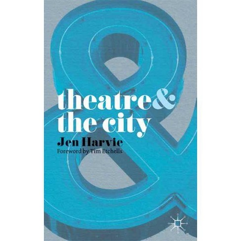 Theatre & the City - (Theatre&) by  Jen Harvie (Paperback) - image 1 of 1