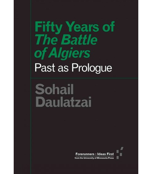 Fifty Years of the Battle of Algiers : Past As Prologue (Paperback) (Sohail Daulatzai) - image 1 of 1