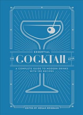 Essential Cocktail Book : A Complete Guide to Modern Drinks With 150 Recipes (Hardcover)(Megan Krigbaum)
