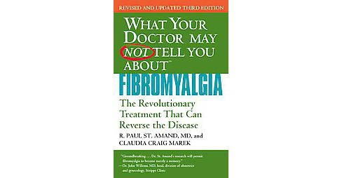 What Your Doctor May Not Tell You About Fibromyalgia : The Revolutionary Treatment That Can Reverse the - image 1 of 1