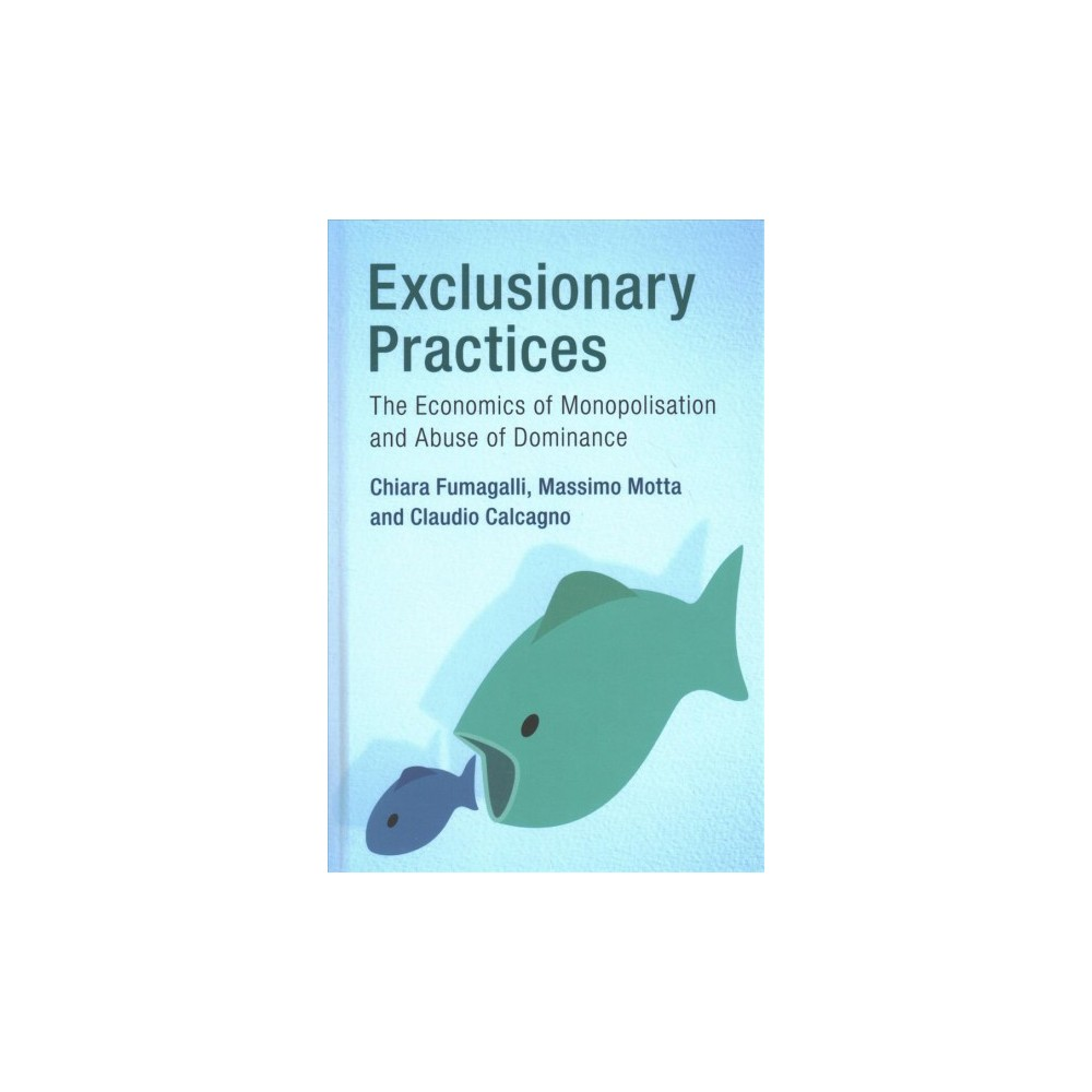 Exclusionary Practices : The Economics of Monopolisation and Abuse of Dominance (Hardcover) (Chiara