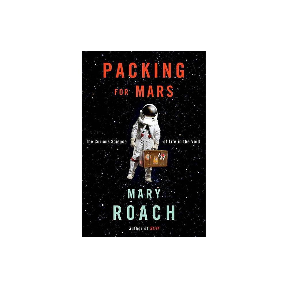 Packing For Mars By Mary Roach Hardcover