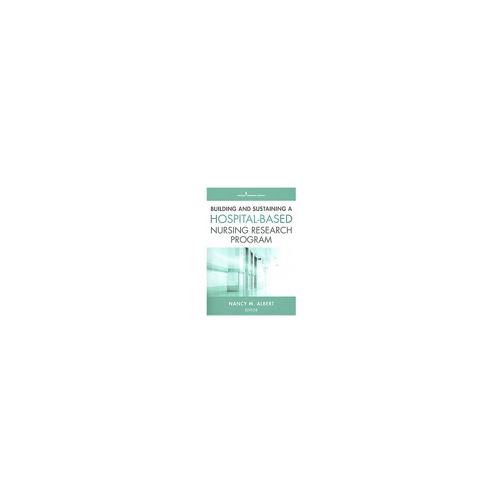 Building and Sustaining a Hospital-Based Nursing Research Program (Paperback)