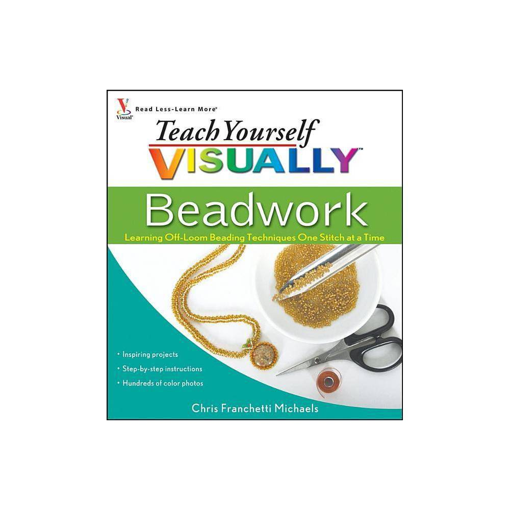 Teach Yourself Visually Beadwork By Chris Franchetti Michaels Paperback