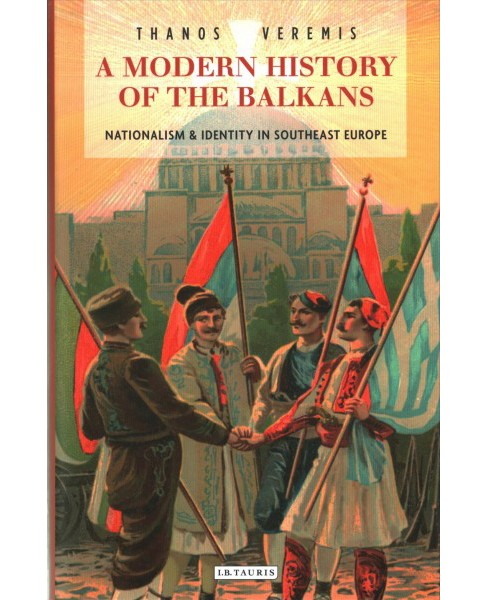 Modern History of the Balkans : Nationalism and Identity in Southeast Europe (Hardcover) (Thanos - image 1 of 1