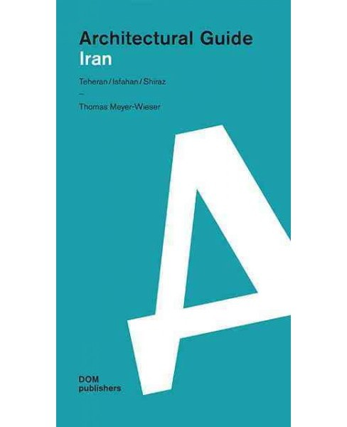Architectural Guide Iran : From the Safavids to the Iranian Revolution (Paperback) (Thomas Meyer-wieser) - image 1 of 1