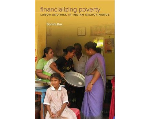 Financializing Poverty : Labor and Risk in Indian Microfinance -  by Sohini Kar (Paperback) - image 1 of 1