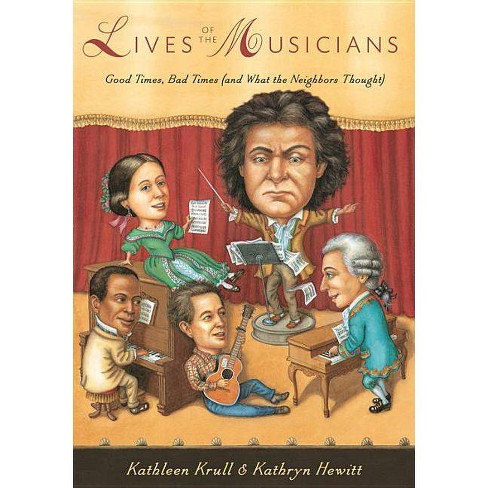 Lives of the Musicians - (Lives of . . .) by  Kathleen Krull (Paperback) - image 1 of 1