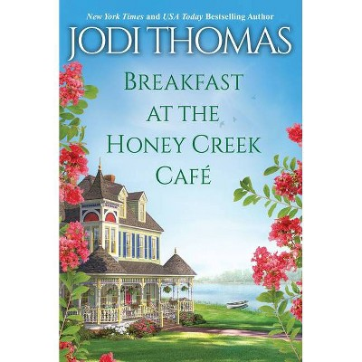 Breakfast At The Honey Creek Cafe - (A Honey Creek Novel) by Jodi Thomas (Paperback)