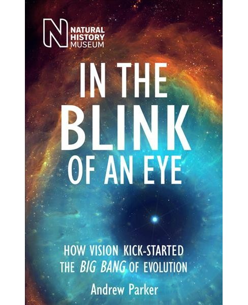 In the Blink of an Eye : How Vision Kick-Started the Big Bang of Evolution (Paperback) (Andrew Parker) - image 1 of 1