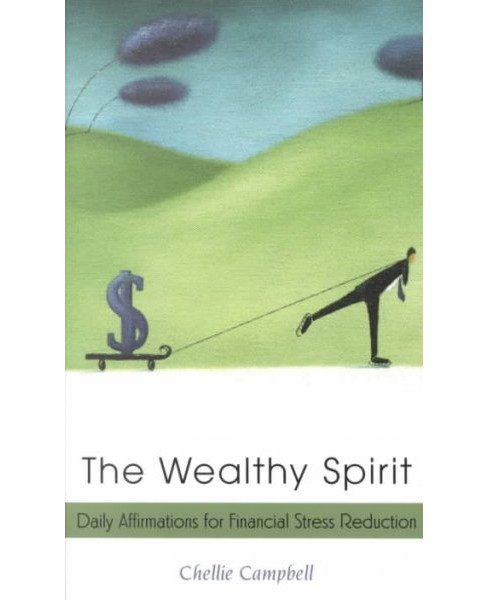 Wealthy Spirit : Daily Affirmations for Financial Stress Reduction (Paperback) (Chellie Campbell) - image 1 of 1
