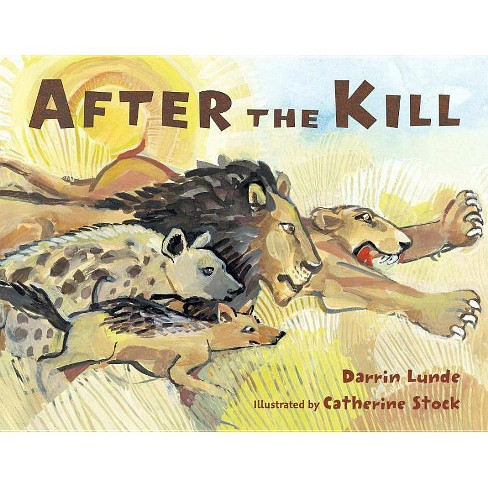 After the Kill - (Junior Library Guild Selection) by  Darrin Lunde (Hardcover) - image 1 of 1
