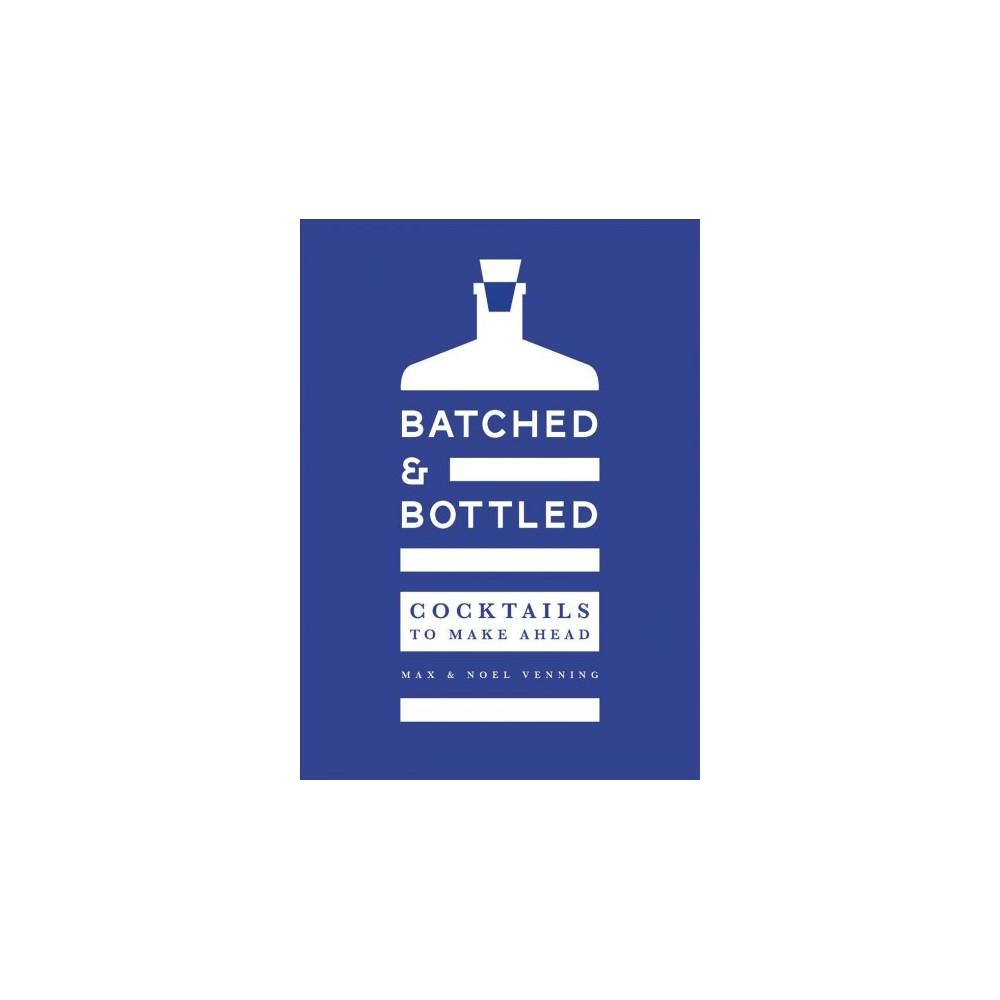 Batched & Bottled : Cocktails to Make Ahead - by Noel Venning & Max Venning (Hardcover)