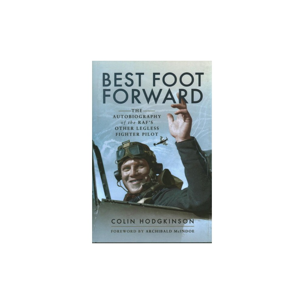 Best Foot Forward : The Autobiography of the Raf's Other Legless Fighter Pilot (Hardcover) (Colin
