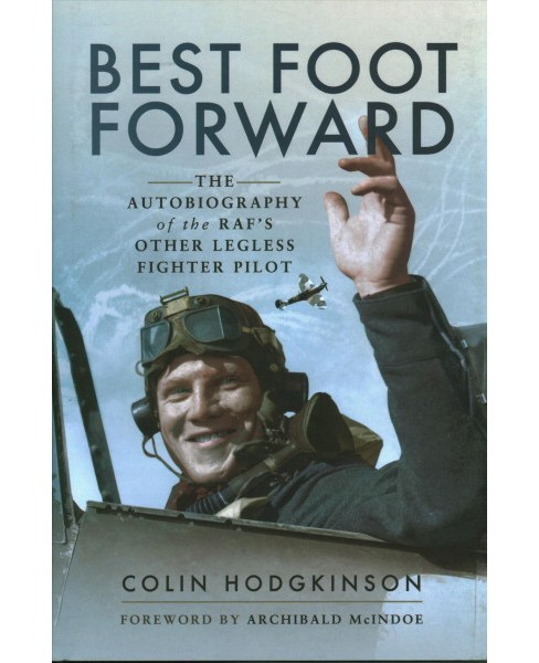 Best Foot Forward : The Autobiography of the Raf's Other Legless Fighter Pilot (Hardcover) (Colin - image 1 of 1