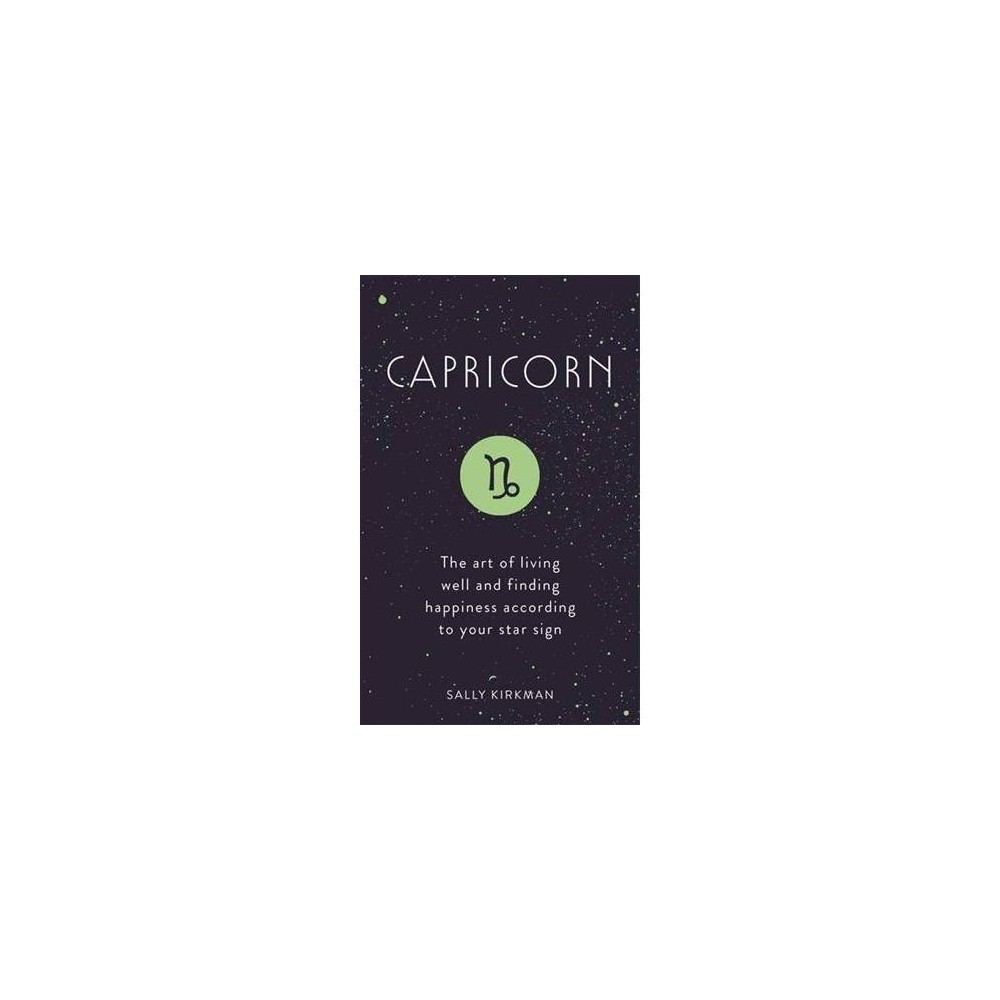 Capricorn : The Art of Living Well and Finding Happiness According to Your Star Sign - (Hardcover)