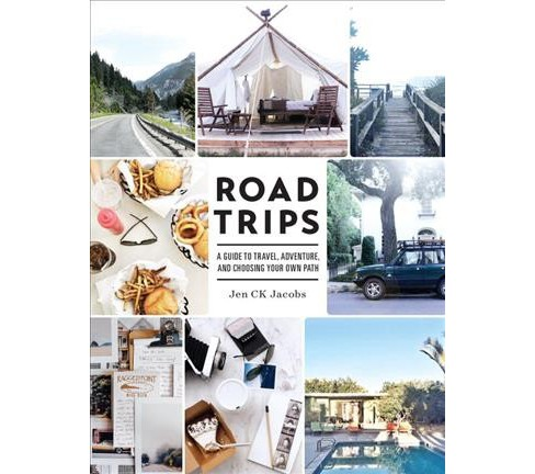 Road Trips : A Guide to Travel, Adventure, and Choosing Your Own Path -  by Jen C. K. Jacobs (Paperback) - image 1 of 1
