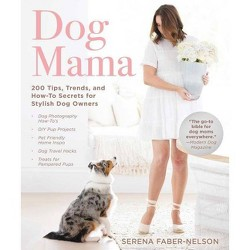 Dog Mama - by  Serena Faber-Nelson (Hardcover)